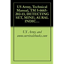 US Army, Technical Manual, TM 5-6665-202-13, DETECTING SET, MINE; AURAL INDICATION, 10 V, DC OPERATING POWER PORTABLE TRANSISTORIZED W/CASE, AN/PSS-11 (English Edition)