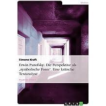 """Erwin Panofsky: Die Perspektive als """"symbolische Form"""". Eine kritische Textanalyse"""