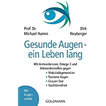 Gesunde Augen - ein Leben lang: Mit Antioxidanzien, Omega-3 und Mikronährstoffen gegen - Makuladegeneration - Trockene Augen - Grauen Star - Nachtblindheit