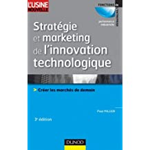 Stratégie et marketing de l'innovation technologique - 3ème édition : Lancer avec succès des produits qui n'existent pas sur des marchés qui n'existent pas encore (Performance industrielle)