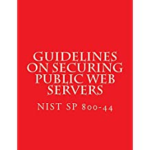 NIST SP 800-44 Guidelines on Securing Public Web Servers (English Edition)
