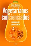 Vegetarianos concienciados: Un manual de supervivencia (Divulgación-Autoayuda)