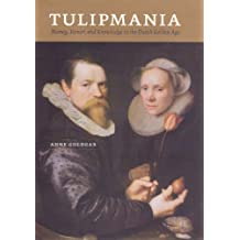 Tulipmania: Money, Honor and Knowledge in the Dutch Golden Age