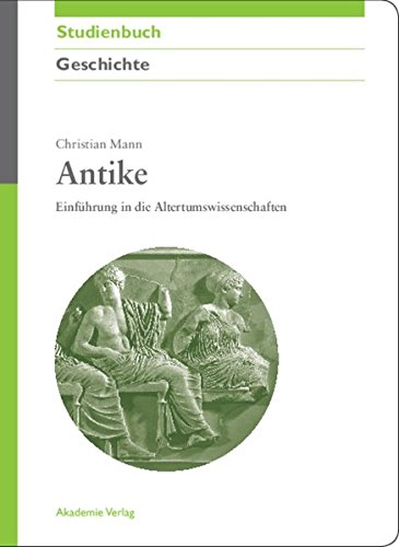 Antike: Einführung in die Altertumswissenschaften (Akademie Studienbücher - Geschichte)
