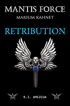 Mantis Force: Retribution (Marium Kahnet Book 1) (English Edition) di [amezcua, r.j.]