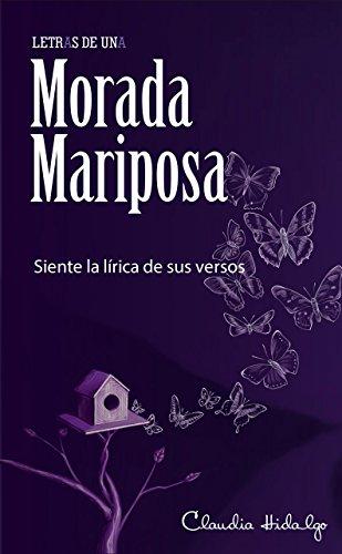 LETRAS DE UNA MORADA MARIPOSA: Siente la lírica de sus versos por Claudia Hidalgo