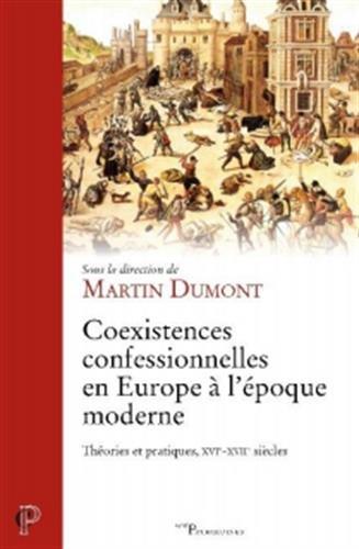 Coexistences confessionnelles en Europe à l'époque moderne : Théories et pratiques, XVIe-XVIIe siècles par Collectif