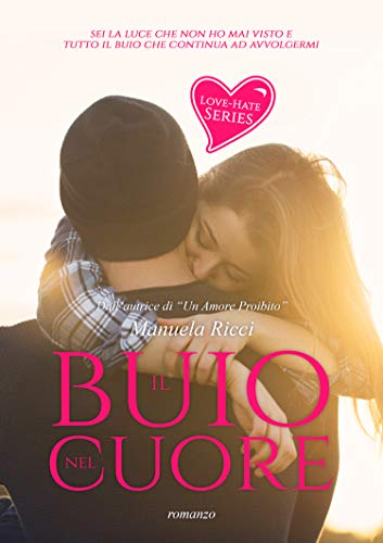 Il Buio Nel Cuore (Love - Hate Series): Romance Young Adult (Hate - Love Series Vol. 1)