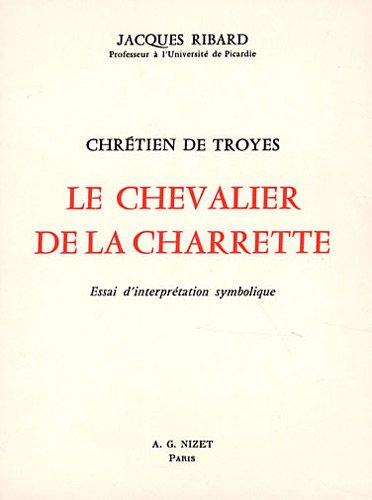 Chrétien de Troyes : Le Chevalier de la charrette, essai d'interprétation symbolique