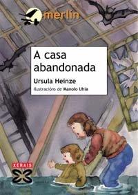 A casa abandonada (Infantil E Xuvenil - Merlín - De 11 Anos En Diante) por Ursula Heinze