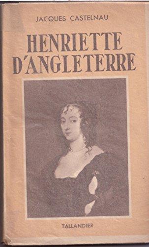 Henriette d'Angleterre. par Castelnau Jacques.