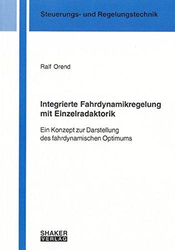 Integrierte Fahrdynamikregelung mit Einzelradaktorik: Ein Konzept zur Darstellung des fahrdynamischen Optimums (Berichte aus der Steuerungs- und Regelungstechnik)