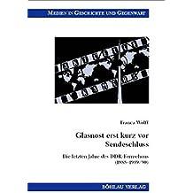 Glasnost erst kurz vor Sendeschluss. Die letzten Jahre des DDR-Fernsehens (1985 -1989/90) (Medien in Geschichte und Gegenwart)