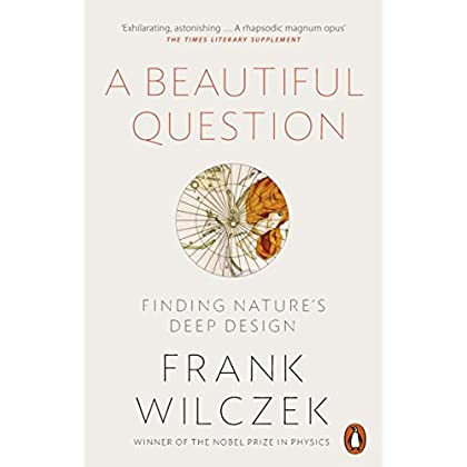 A Beautiful Question : Finding Nature's Deep Design