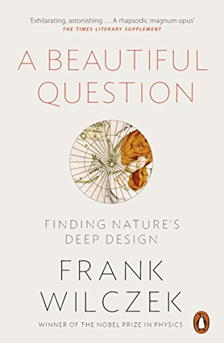 A Beautiful Question: Finding Nature's Deep Design (Penguin Press) por Frank Wilczek