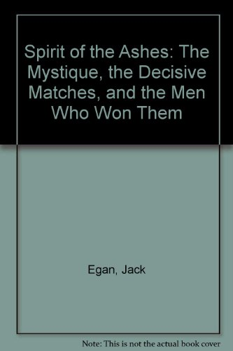 Spirit of the Ashes: The Mystique, the Decisive Matches, and the Men Who Won Them por Jack Egan