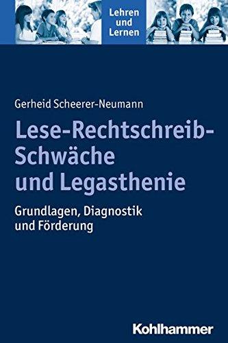 Lese-Rechtschreib-Schwäche und Legasthenie: Grundlagen, Diagnostik und Förderung (Lehren und Lernen)