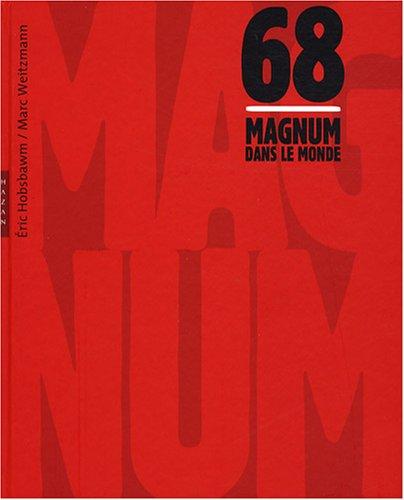 1968, Magnum dans le monde par Eric Hobsbawm, Marc Weitzmann