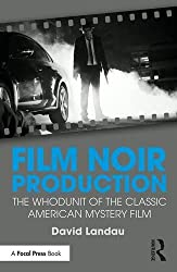 Film Noir Production: The Whodunit of the Classic American Mystery Film by David Landau (2016-11-10)