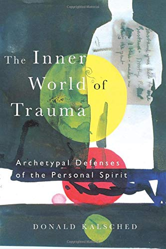 The Inner World of Trauma  Archetypal Defenses of the Personal Spirit (Near Eastern St.;Bibliotheca Persica) -