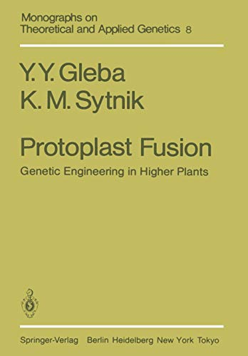 Protoplast Fusion: Genetic Engineering in Higher Plants (Monographs on Theoretical and Applied Genetics (8), Band 8)