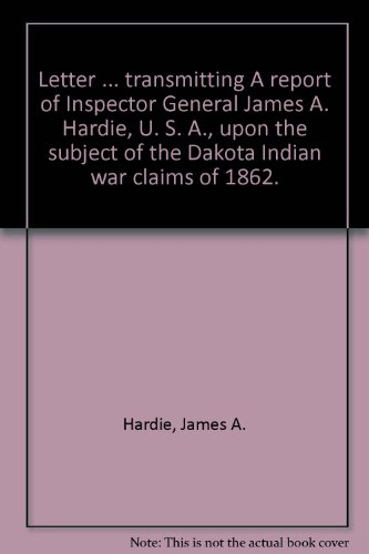 letter-transmitting-a-report-of-inspector-general-james-a-hardie-u-s-a-upon-the-subject-of-the-dakot