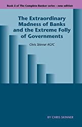The Extraordinary Madness of Banks and the Extreme Folly of Governments (Complete Banker) by Chris Skinner (2011-11-30)