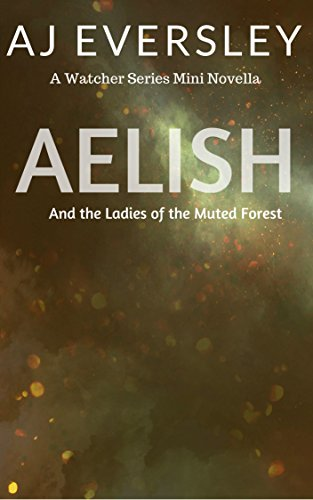 Aelish & The Ladies of the Muted Forest: A Watcher Series Mini Novella (The Watcher Series) book cover