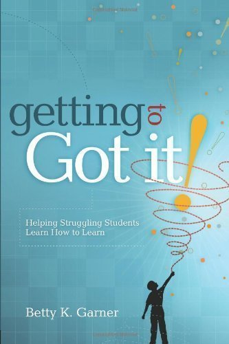 Getting to Got It! Helping Struggling Students Learn How to Learn 1st (first) ptg Edition by Betty K. Garner published by Association for Supervision & Curriculum Developme (2007)