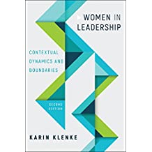 Women in Leadership: Contextual Dynamics and Boundaries, Second Edition