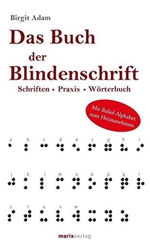 Das Buch der Blindenschrift: Schriften. Praxis. Wörterbuch mit geprägtem Braille-Alphabet