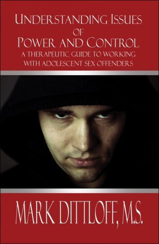 Understanding Issues of Power and Control: A Therapeutic Guide to Working with Adolescent Sex Offenders by Dittloff M.S., Mark (2008) Paperback par  Mark Dittloff M.S. (Broché)