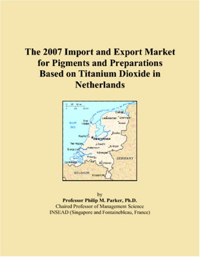 The 2007 Import and Export Market for Pigments and Preparations Based on Titanium Dioxide in Netherlands