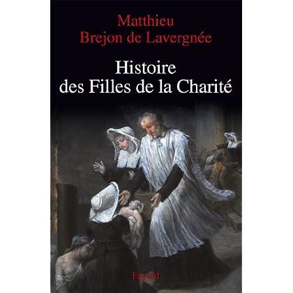 Histoire des Filles de la Charité (XVIIe-XVIIIe siècles) (Nouvelles Etudes Historiques)