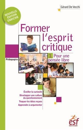 Former l'esprit critique - Aussi important qu'apprendre à lire, écrire et compter ! : Tome 1, Pour une pensée libre