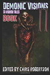 { DEMONIC VISIONS 50 HORROR TALES BOOK 2 } By Robertson, Chris ( Author ) [ Dec - 2013 ] [ Paperback ]