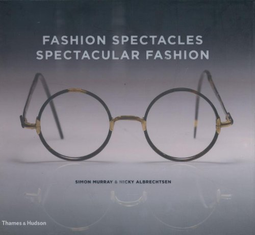Fashion Spectacles, Spectacular Fashion: Eyewear Styles and Shapes from Vintage to 2020 por Simon Murray