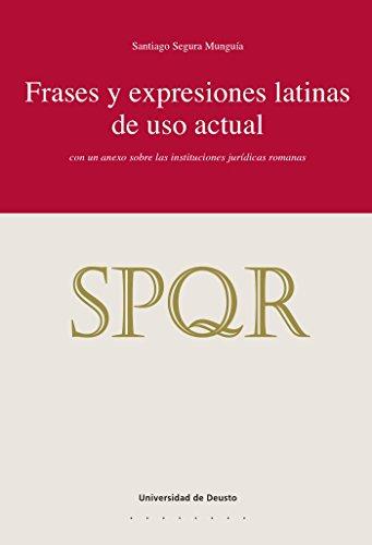 Frases y expresiones latinas de uso actual: con un anexo sobre las instituciones jurídicas romanas (Derecho nº 86) por Santiago Segura Munguía