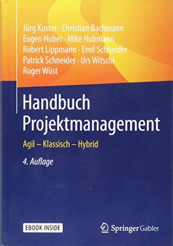 Handbuch Projektmanagement: Agil - Klassisch - Hybrid