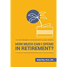 How Much Can I Spend in Retirement?: A Guide to Investment-Based Retirement Income Strategies (English Edition)