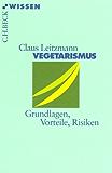 Vegetarismus: Grundlagen, Vorteile, Risiken (Beck'sche Reihe 2176)