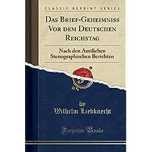 Das Brief-Geheimniß Vor dem Deutschen Reichstag: Nach den Amtlichen Stenographischen Berichten (Classic Reprint)