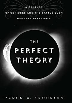 The Perfect Theory: A Century of Geniuses and the Battle over General Relativity von [Ferreira, Pedro G.]