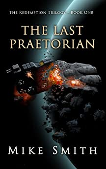 The Last Praetorian (The Redemption Trilogy Book 1) (English Edition) von [Smith, Mike]