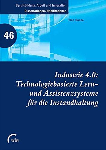 Industrie 4.0: Technologiebasierte Lern- und Assistenzsysteme für die Instandhaltung (Berufsbildung, Arbeit und Innovation - Dissertationen und Habilitationen)