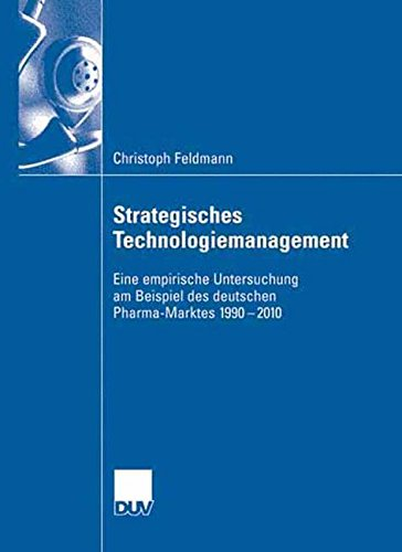 Strategisches Technologiemanagement: Eine empirische Untersuchung am Beispiel des deutschen Pharma-Marktes 1990-2010