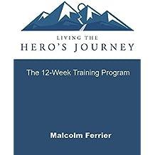 Living the Hero's Journey: The 12-Week Training Program (English Edition)