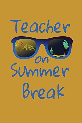 Teacher on Summer Break: Last Day of School Notebook Diary Journal for Vacation