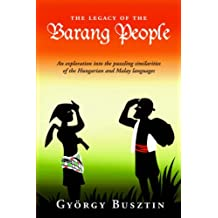 The Legacy of the Barang People: An exploration into the puzzling similarities of the Hungarian and Malay languages