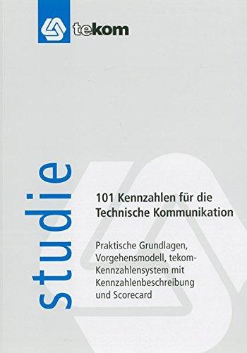 101 Kennzahlen für die Technische Kommunikation: Praktische Grundlagen, Vorgehensmodell, tekom-Kennzahlensystem mit Kennzahlenbeschreibung und Scorecard
